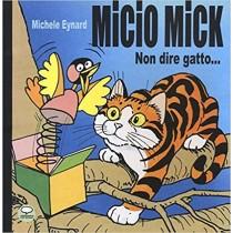 Micio Mick: Non dire...